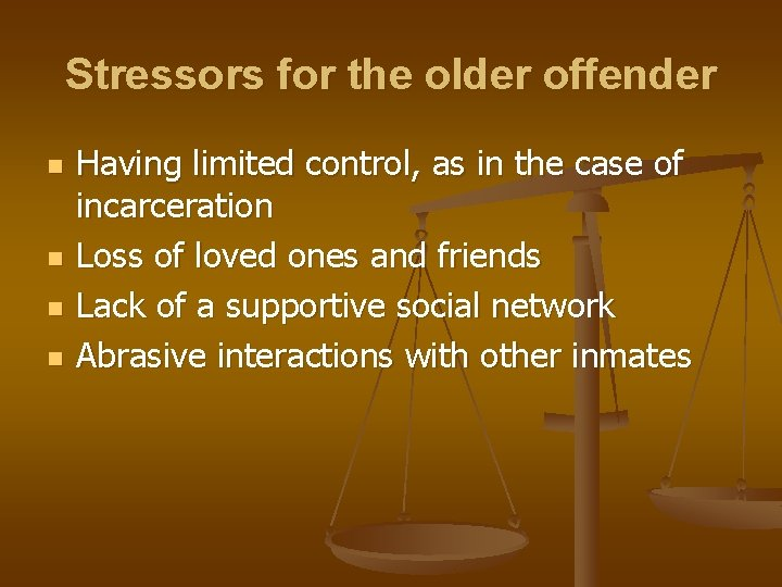 Stressors for the older offender n n Having limited control, as in the case