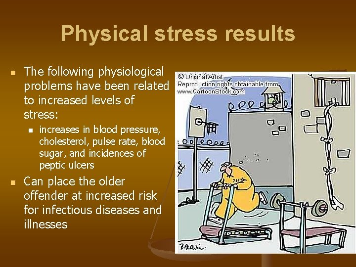 Physical stress results n The following physiological problems have been related to increased levels