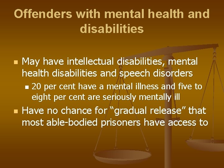 Offenders with mental health and disabilities n May have intellectual disabilities, mental health disabilities