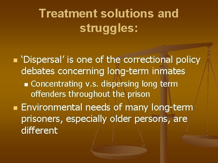 Treatment solutions and struggles: n 'Dispersal' is one of the correctional policy debates concerning