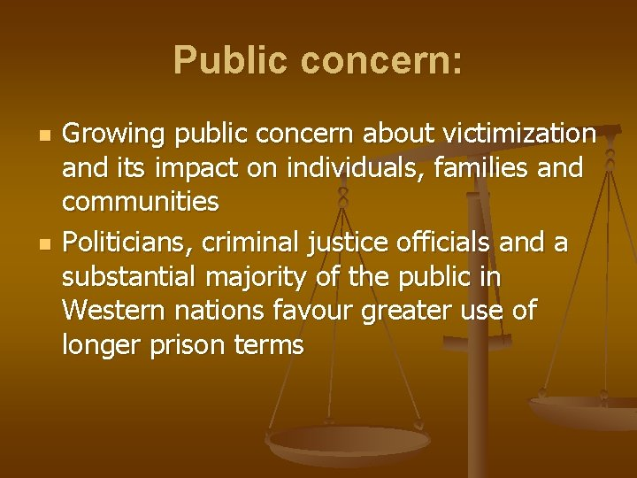Public concern: n n Growing public concern about victimization and its impact on individuals,
