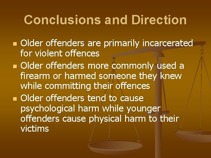 Conclusions and Direction n Older offenders are primarily incarcerated for violent offences Older offenders