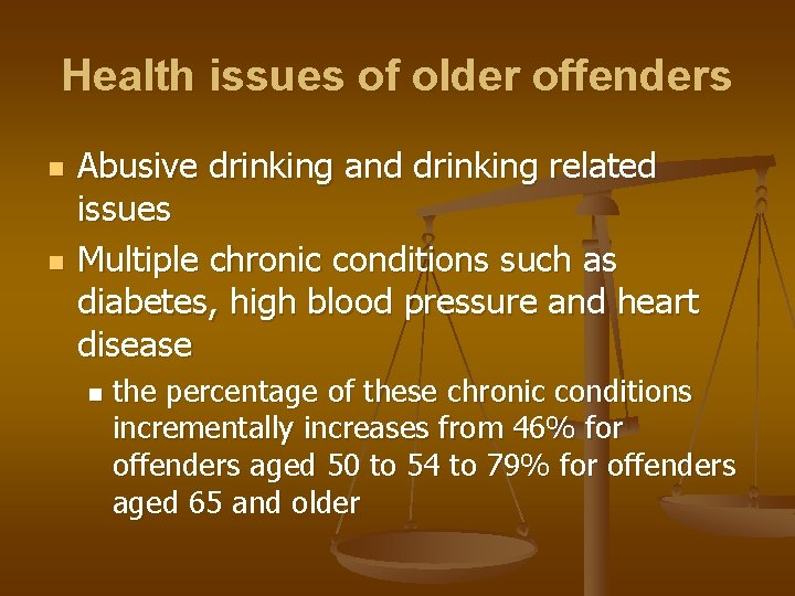 Health issues of older offenders n n Abusive drinking and drinking related issues Multiple