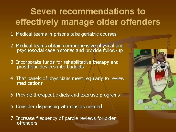 Seven recommendations to effectively manage older offenders 1. Medical teams in prisons take geriatric