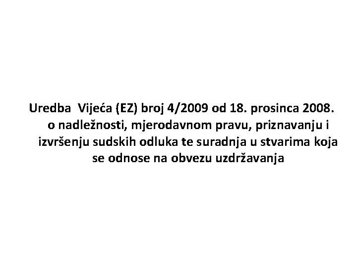 Uredba Vijeća (EZ) broj 4/2009 od 18. prosinca 2008. o nadležnosti, mjerodavnom pravu, priznavanju