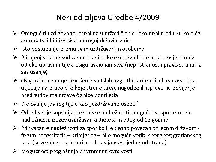 Neki od ciljeva Uredbe 4/2009 Ø Omogućiti uzdržavanoj osobi da u državi članici lako