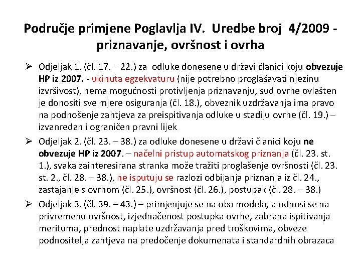 Područje primjene Poglavlja IV. Uredbe broj 4/2009 priznavanje, ovršnost i ovrha Ø Odjeljak 1.