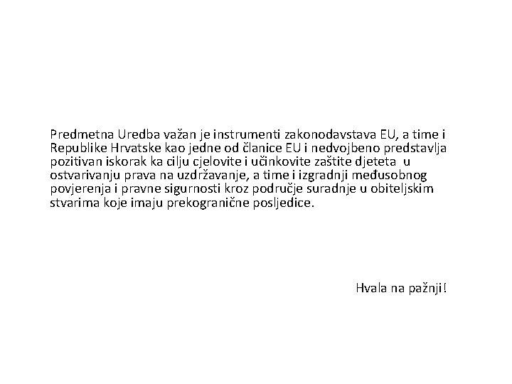 Predmetna Uredba važan je instrumenti zakonodavstava EU, a time i Republike Hrvatske kao jedne