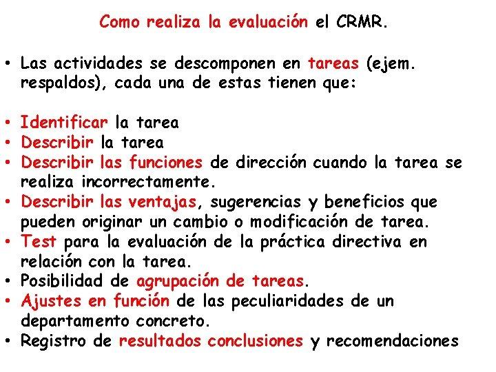 Como realiza la evaluación el CRMR. • Las actividades se descomponen en tareas (ejem.