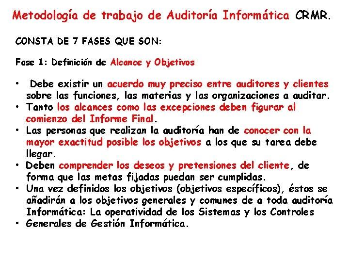 Metodología de trabajo de Auditoría Informática CRMR. CONSTA DE 7 FASES QUE SON: Fase