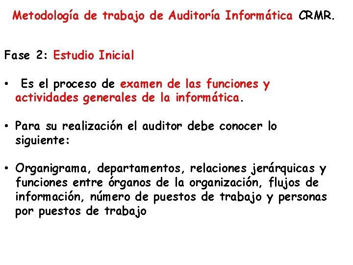 Metodología de trabajo de Auditoría Informática CRMR. Fase 2: Estudio Inicial • Es el