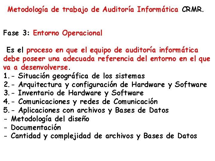 Metodología de trabajo de Auditoría Informática CRMR. Fase 3: Entorno Operacional Es el proceso