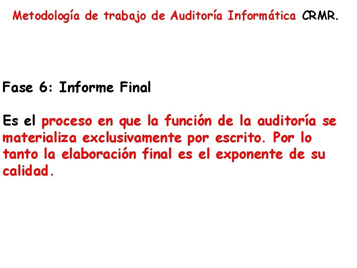 Metodología de trabajo de Auditoría Informática CRMR. Fase 6: Informe Final Es el proceso