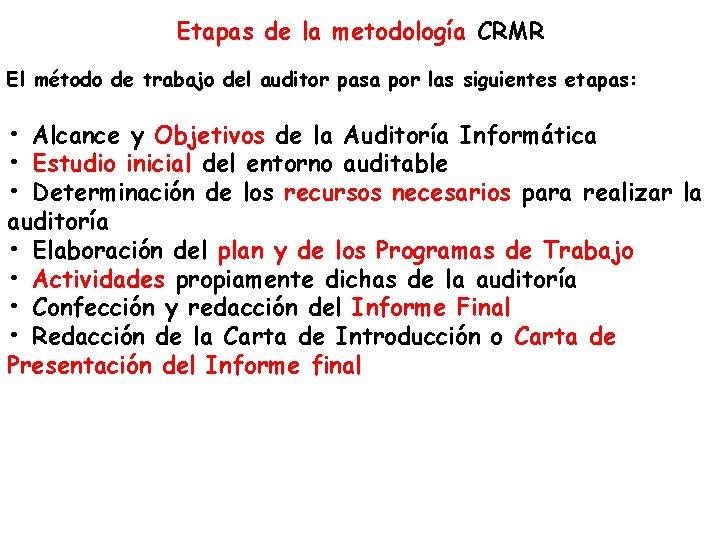 Etapas de la metodología CRMR El método de trabajo del auditor pasa por las
