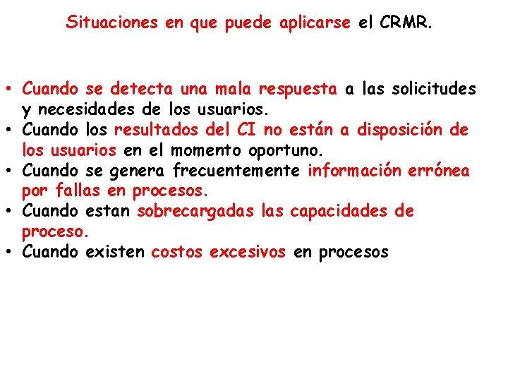 Situaciones en que puede aplicarse el CRMR. • Cuando se detecta una mala respuesta