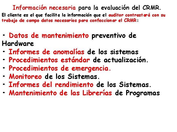 Información necesaria para la evaluación del CRMR. El cliente es el que facilita la
