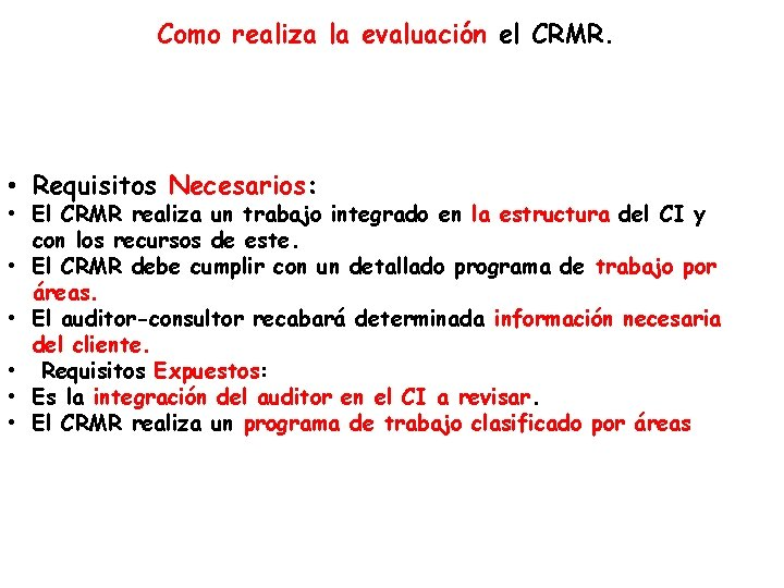 Como realiza la evaluación el CRMR. • Requisitos Necesarios: • El CRMR realiza un