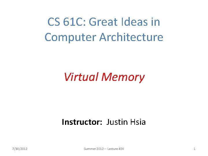 CS 61 C: Great Ideas in Computer Architecture Virtual Memory Instructor: Justin Hsia 7/30/2012