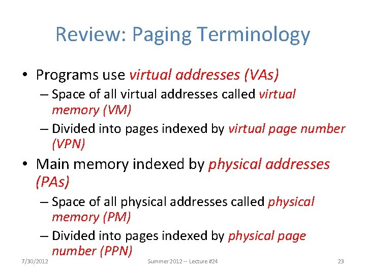 Review: Paging Terminology • Programs use virtual addresses (VAs) – Space of all virtual