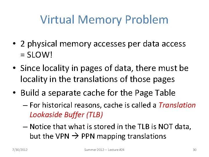 Virtual Memory Problem • 2 physical memory accesses per data access = SLOW! •
