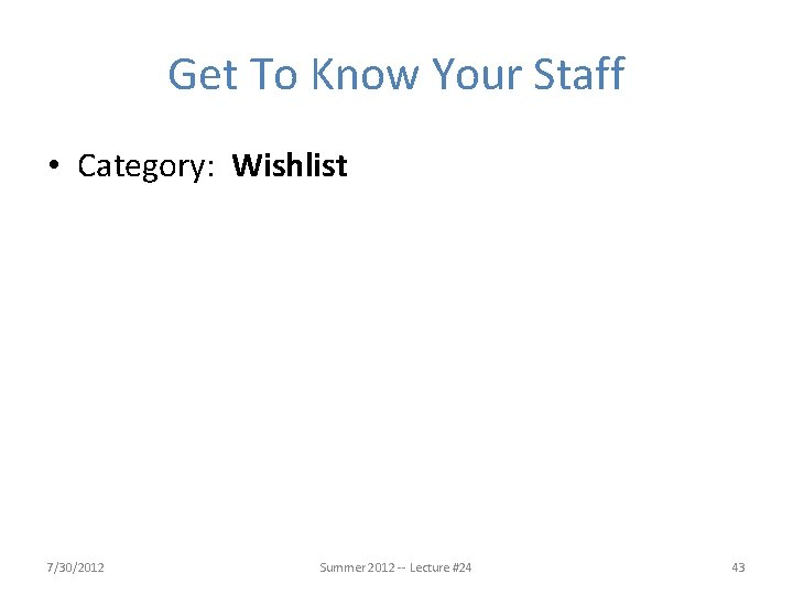 Get To Know Your Staff • Category: Wishlist 7/30/2012 Summer 2012 -- Lecture #24