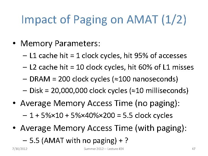 Impact of Paging on AMAT (1/2) • Memory Parameters: – L 1 cache hit