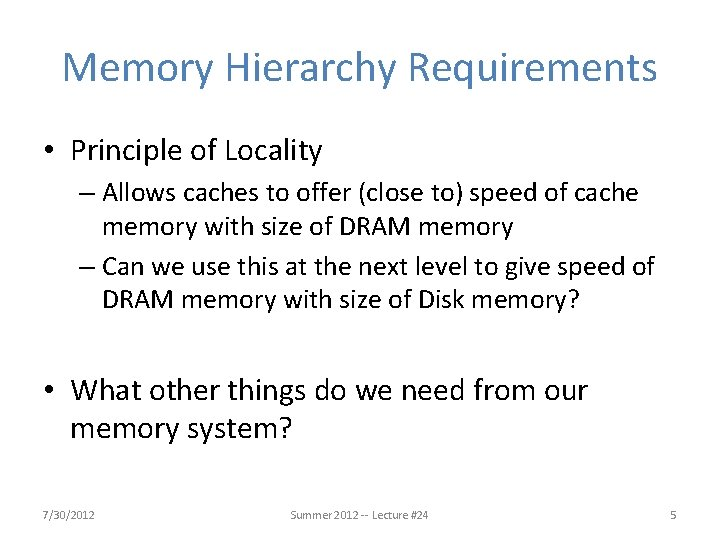 Memory Hierarchy Requirements • Principle of Locality – Allows caches to offer (close to)