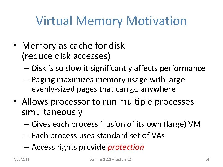 Virtual Memory Motivation • Memory as cache for disk (reduce disk accesses) – Disk