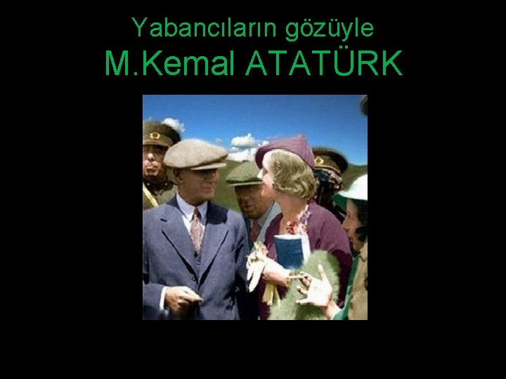Yabancıların gözüyle M. Kemal ATATÜRK