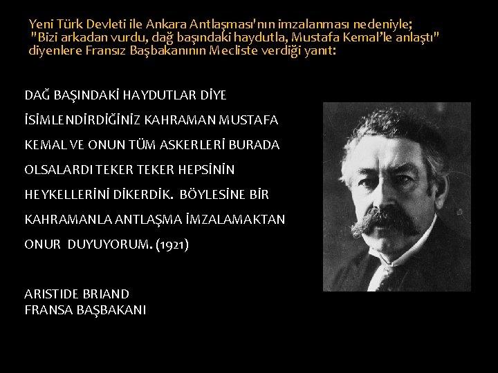 """Yeni Türk Devleti ile Ankara Antlaşması'nın imzalanması nedeniyle; """"Bizi arkadan vurdu, dağ başındaki haydutla,"""