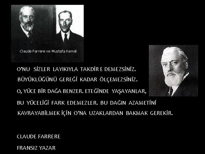 Claude Farrere ve Mustafa Kemal O'NU SİZLER LAYIKIYLA TAKDİR E DEMEZSİNİZ. BÜYÜKLÜĞÜNÜ GEREĞİ KADAR