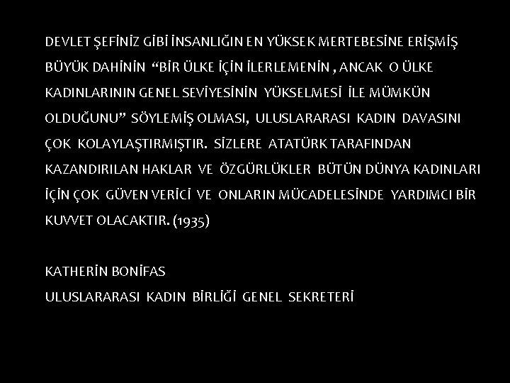 """DEVLET ŞEFİNİZ GİBİ İNSANLIĞIN EN YÜKSEK MERTEBESİNE ERİŞMİŞ BÜYÜK DAHİNİN """"BİR ÜLKE İÇİN İLERLEMENİN"""