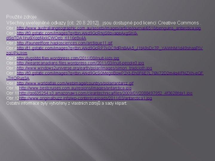 Použité zdroje Všechny uveřejněné odkazy [cit. 20. 8. 2012]. jsou dostupné pod licencí Creative