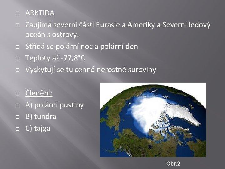 ARKTIDA Zaujímá severní části Eurasie a Ameriky a Severní ledový oceán s ostrovy.