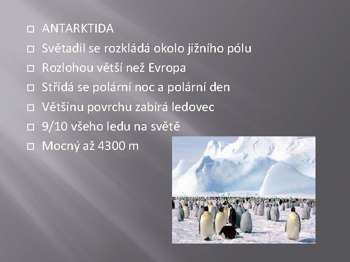 ANTARKTIDA Světadíl se rozkládá okolo jižního pólu Rozlohou větší než Evropa Střídá se