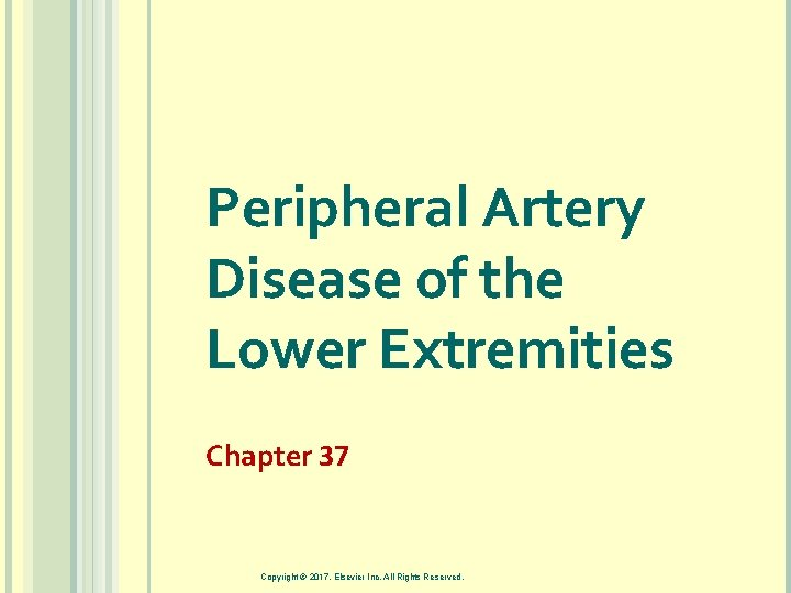 Peripheral Artery Disease of the Lower Extremities Chapter 37 Copyright © 2017, Elsevier Inc.
