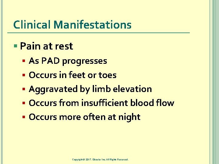 Clinical Manifestations § Pain at rest § As PAD progresses § Occurs in feet