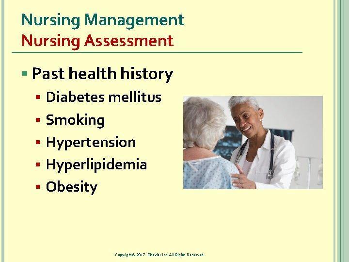 Nursing Management Nursing Assessment § Past health history § Diabetes mellitus § Smoking §