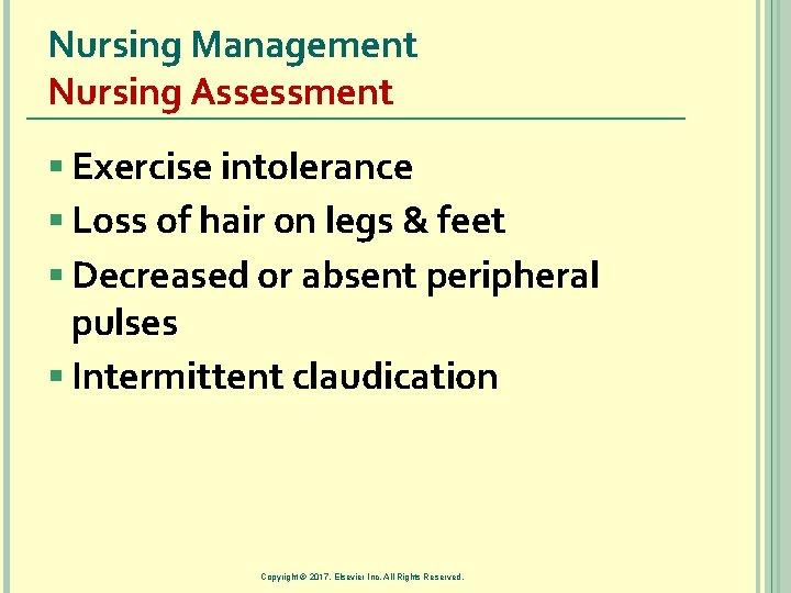 Nursing Management Nursing Assessment § Exercise intolerance § Loss of hair on legs &