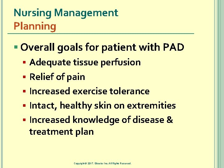 Nursing Management Planning § Overall goals for patient with PAD § Adequate tissue perfusion