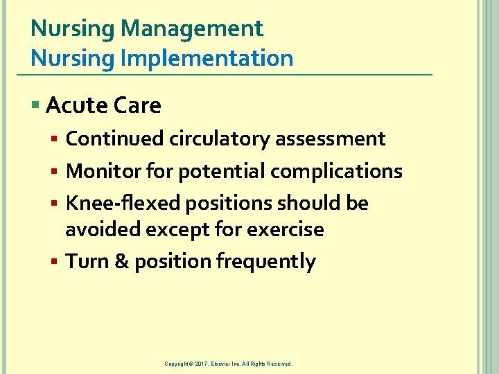 Nursing Management Nursing Implementation § Acute Care § Continued circulatory assessment § Monitor for
