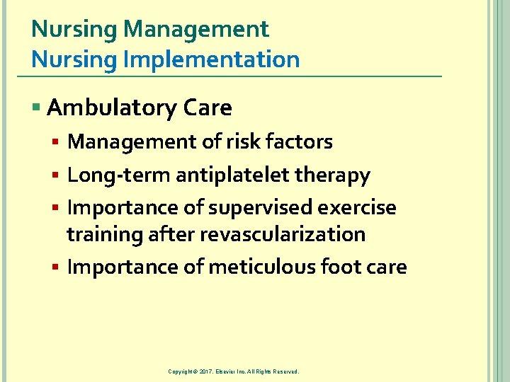 Nursing Management Nursing Implementation § Ambulatory Care § Management of risk factors § Long-term