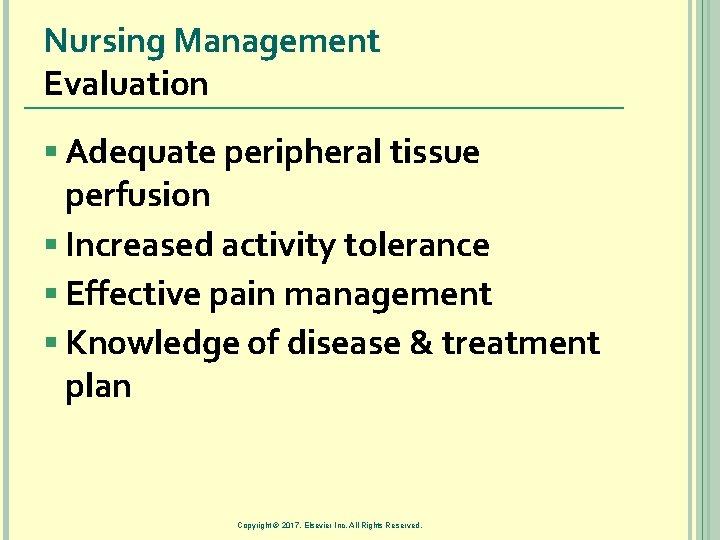 Nursing Management Evaluation § Adequate peripheral tissue perfusion § Increased activity tolerance § Effective