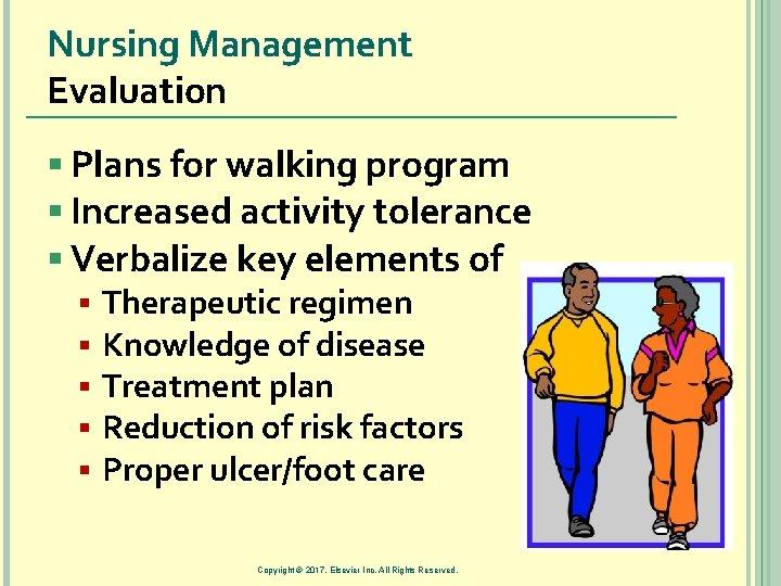 Nursing Management Evaluation § Plans for walking program § Increased activity tolerance § Verbalize