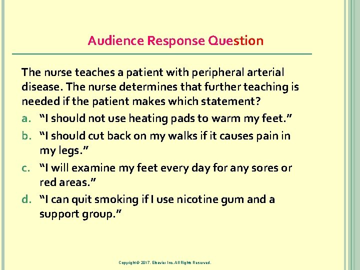Audience Response Question The nurse teaches a patient with peripheral arterial disease. The nurse