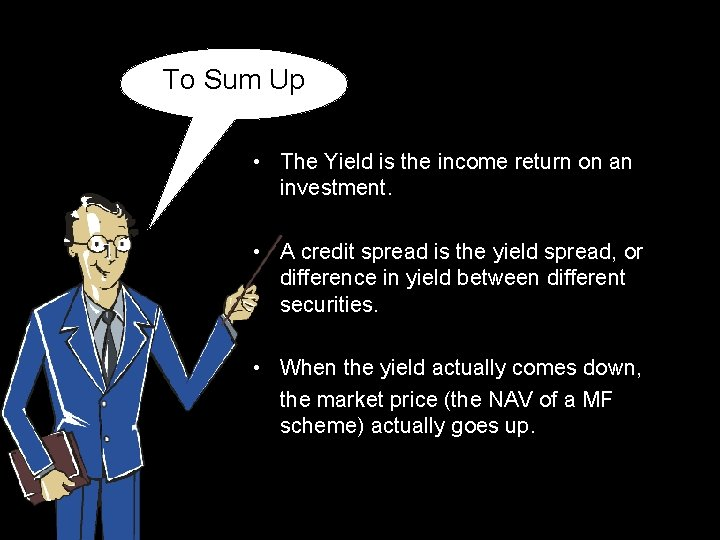 To Sum Up • The Yield is the income return on an investment. •