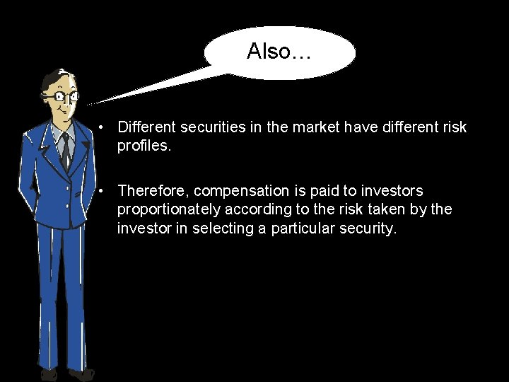 Also… • Different securities in the market have different risk profiles. • Therefore, compensation