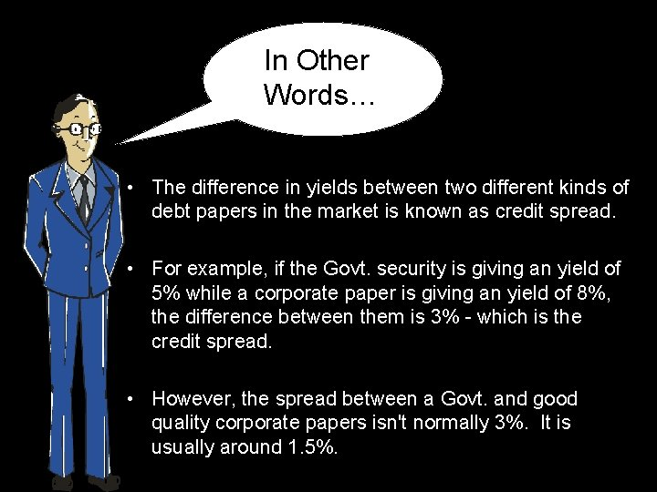 In Other Words… • The difference in yields between two different kinds of debt