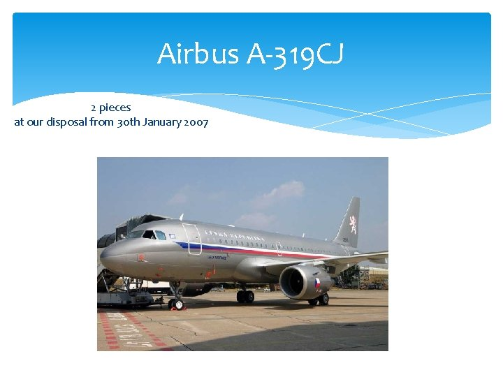 Airbus A-319 CJ 2 pieces at our disposal from 30 th January 2007