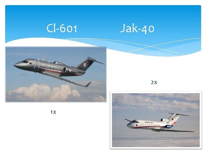 Cl-601 Jak-40 2 x 1 x